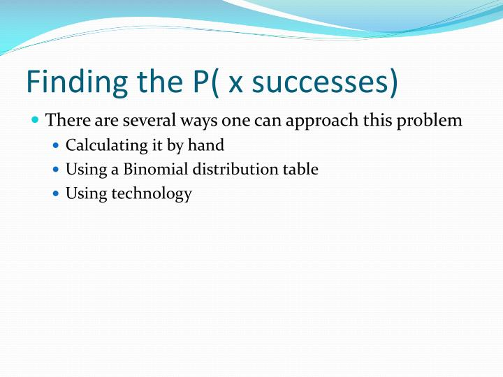 Finding the p x successes