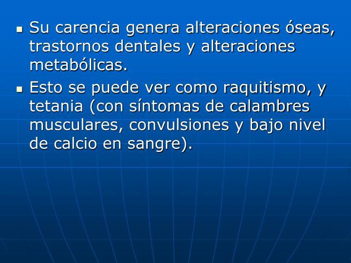 Su carencia genera alteraciones óseas, trastornos dentales y alteraciones metabólicas.