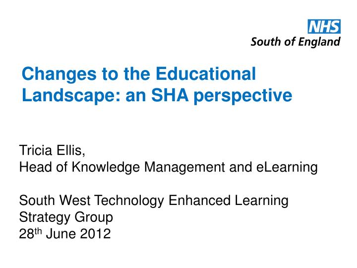Changes to the educational landscape an sha perspective
