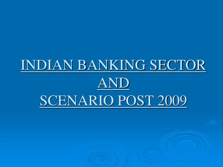 indian banking sector Banking today is a flourishing industry, focused on technological innovation internet banking has emerged as the biggest focus area in the digital transformation agenda of banks in 2012-13, indian banks deployed technology-intensive solutions to increase revenue, enhance customer experience.