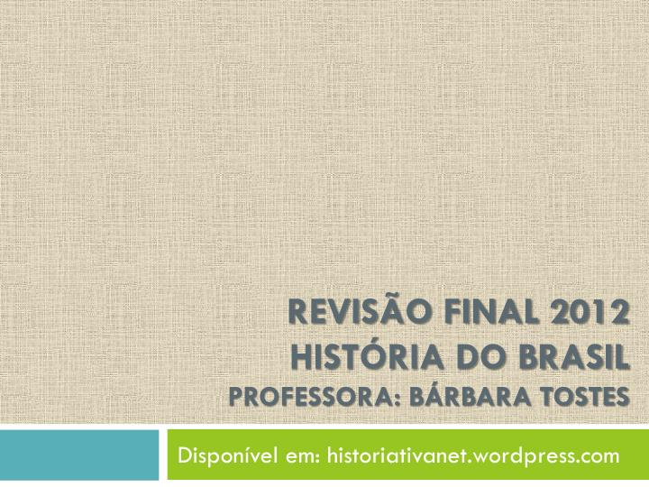 revis o final 2012 hist ria do brasil professora b rbara tostes n.
