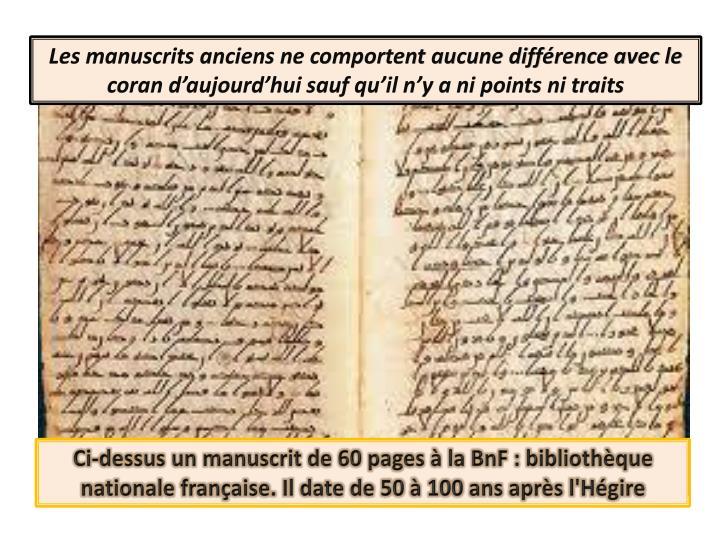 Les manuscrits anciens ne comportent aucune différence avec le coran d'aujourd'hui sauf qu'il n'y a ni points ni traits