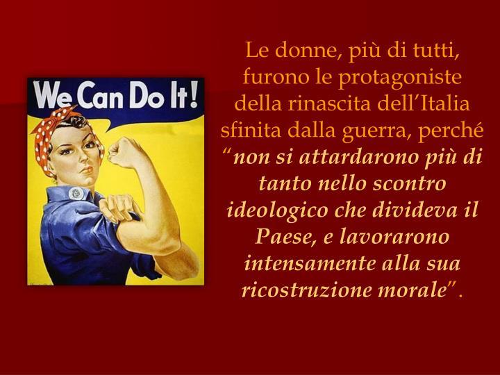 """Le donne, più di tutti, furono le protagoniste della rinascita dell'Italia sfinita dalla guerra, perché """""""