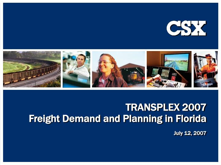 Transplex 2007 freight demand and planning in florida july 12 2007