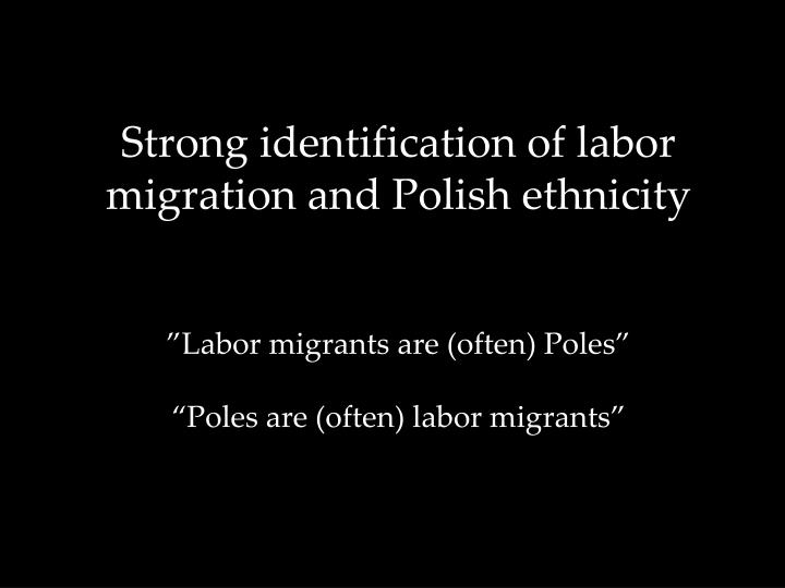 Strong identification of labor migration and Polish ethnicity