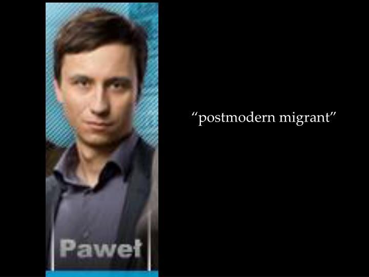 """""""postmodern migrant"""""""