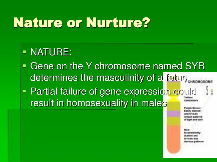 gender determined by nurture or nature Sex, gender and medicine nature or nurture gender, on the other hand, is determined lower in mukherjee's hierarchy there.