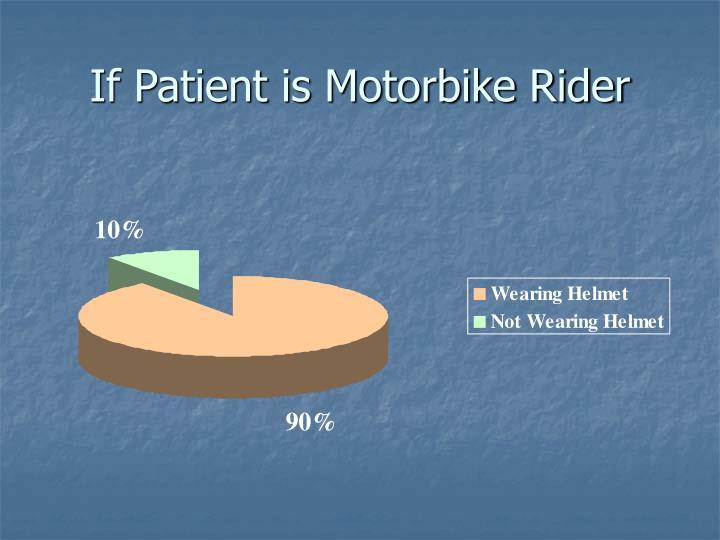 If Patient is Motorbike Rider