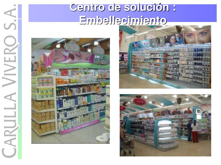 Centro de solución :  Embellecimiento