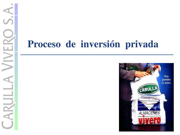 Proceso  de  inversión  privada