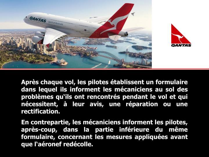 Après chaque vol, les pilotes établissent un formulaire dans lequel ils informent les mécaniciens...