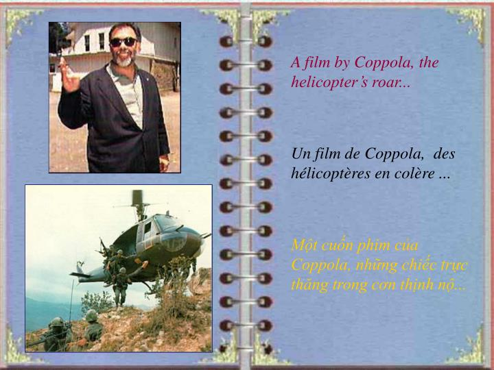 A film by Coppola, the helicopter's roar...