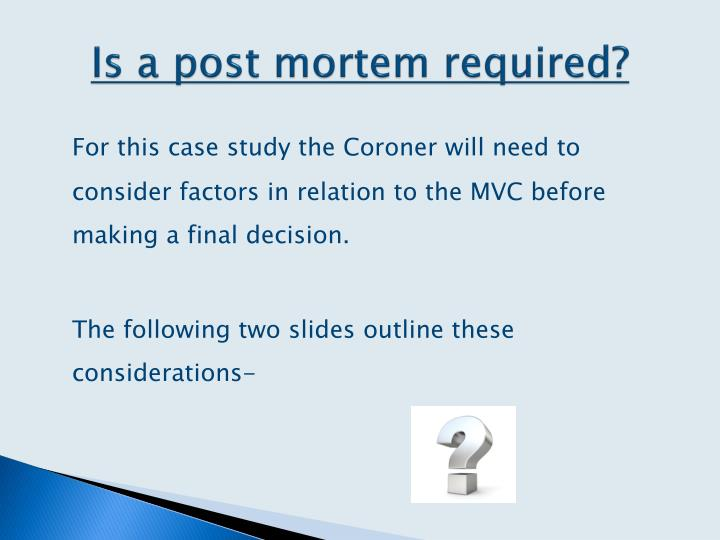 Is a post mortem required?