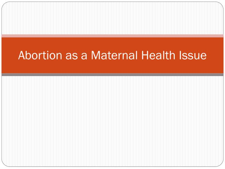 abortion as a maternal health issue n.