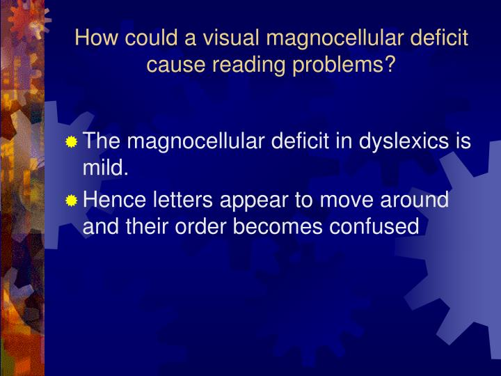 How could a visual magnocellular deficit cause reading problems