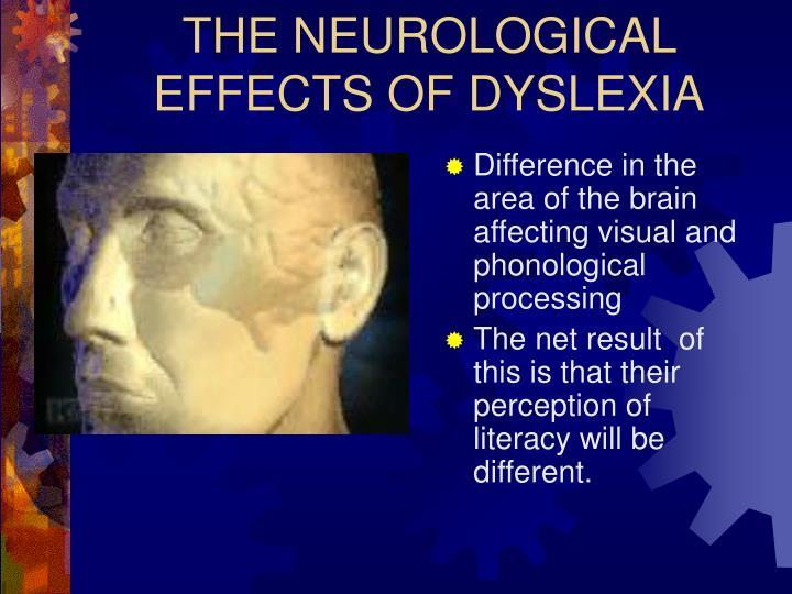 THE NEUROLOGICAL EFFECTS OF DYSLEXIA