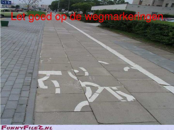 Let goed op de wegmarkeringen