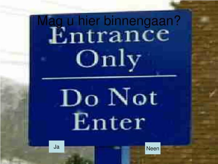 Mag u hier binnengaan?