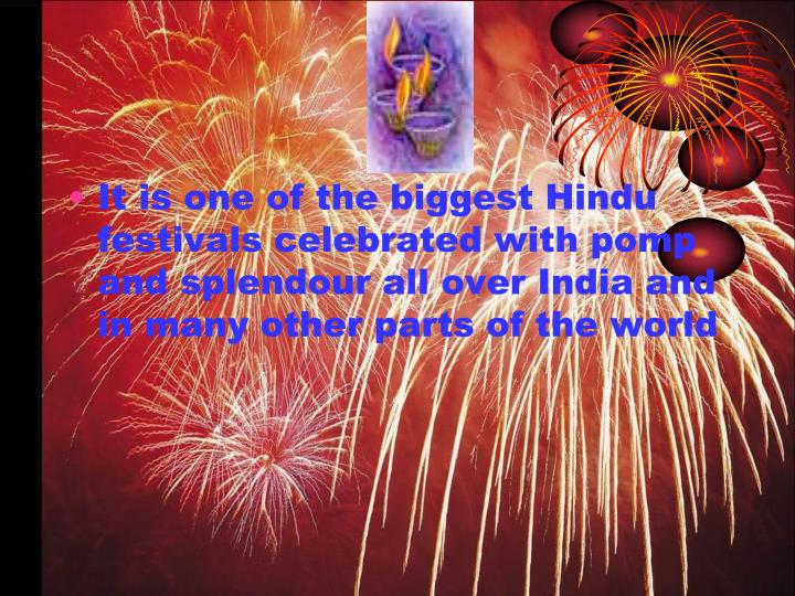 It is one of the biggest Hindu festivals celebrated with pomp and splendour all over India and in many other parts of the world