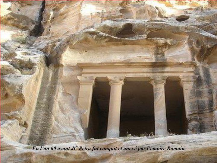 En l'an 60 avant JC Petra fut conquit et anexé par l'empire Romain