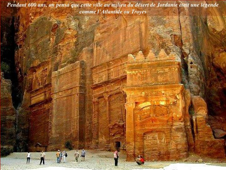 Pendant 600 ans, on pensa que cette ville au milieu du désert de Jordanie était une légende comme...