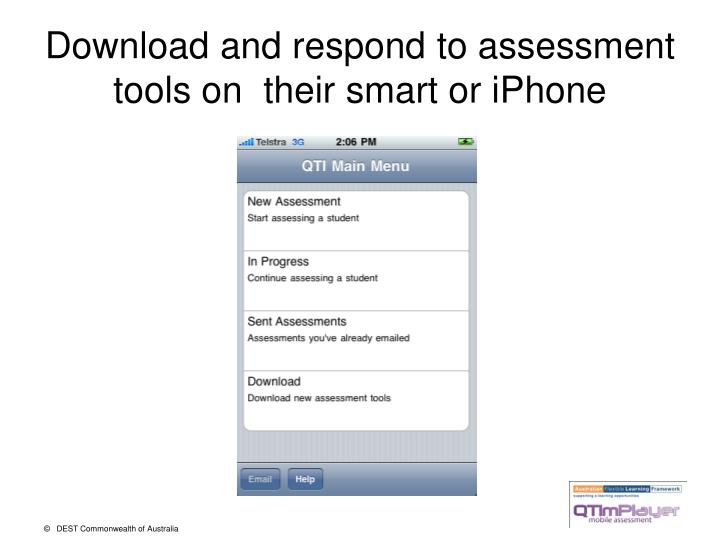 Download and respond to assessment tools on  their smart or iPhone