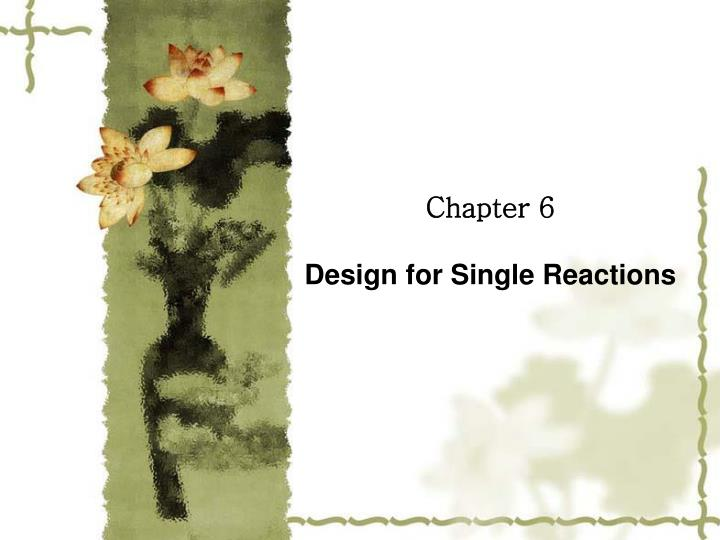 chapter 6 design for single reactions n.