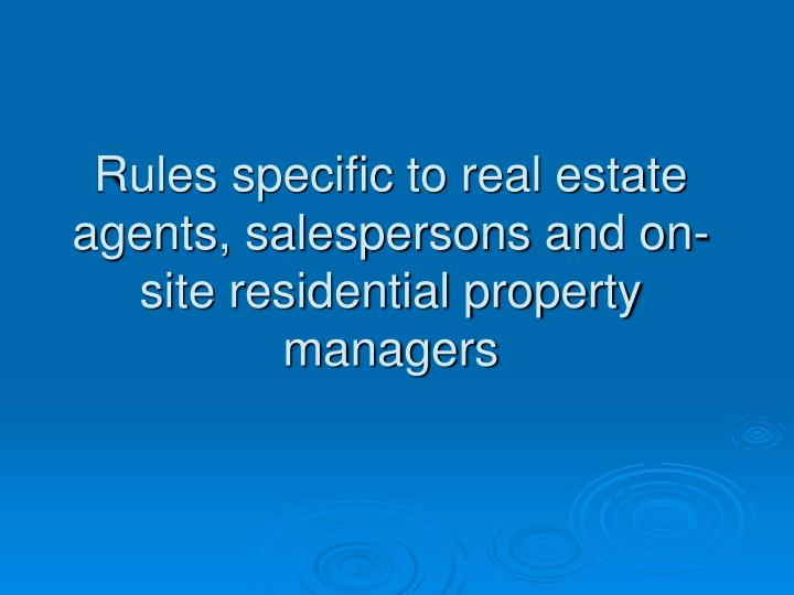 Rules specific to real estate agents, salespersons and on-site residential property managers
