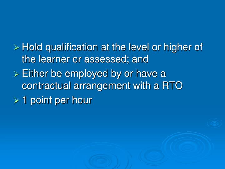 Hold qualification at the level or higher of the learner or assessed; and