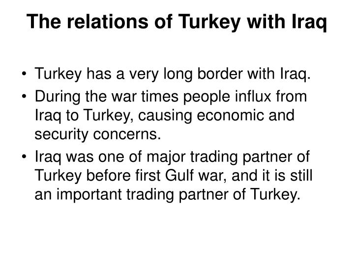The relations of Turkey with Iraq
