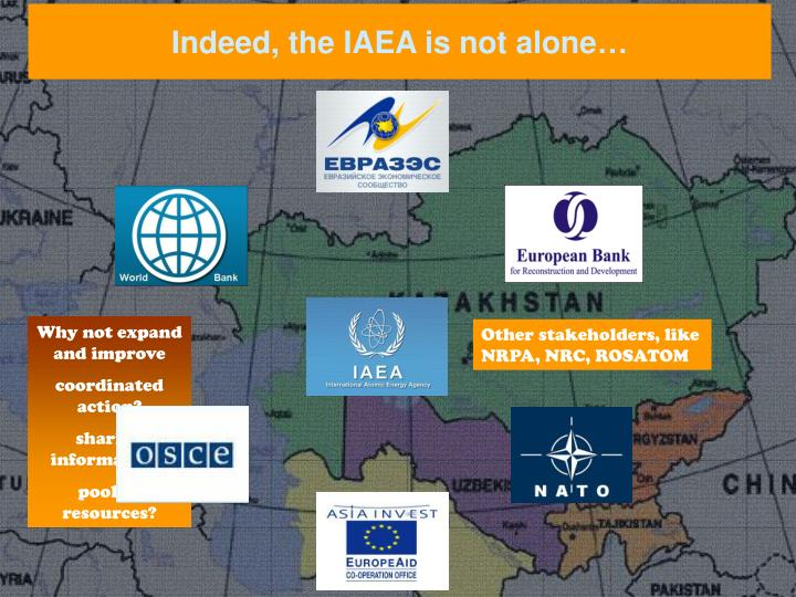 Indeed, the IAEA is not alone…