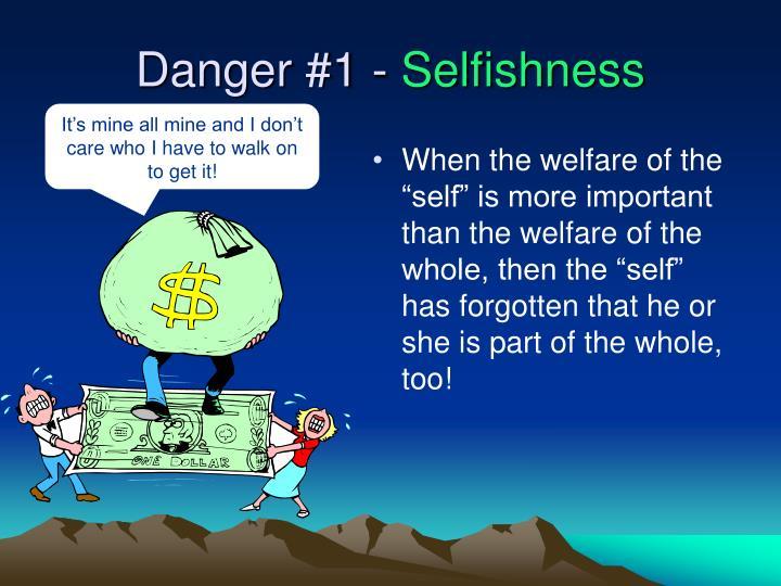 Danger 1 selfishness
