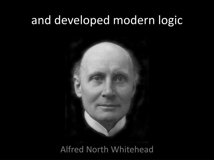 and developed modern logic
