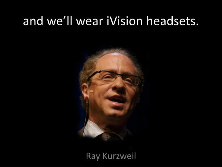 and we'll wear iVision headsets.