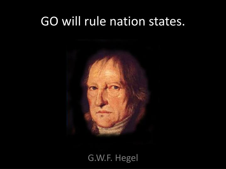 GO will rule nation states.