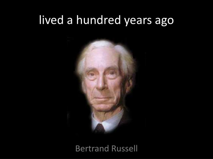 lived a hundred years ago