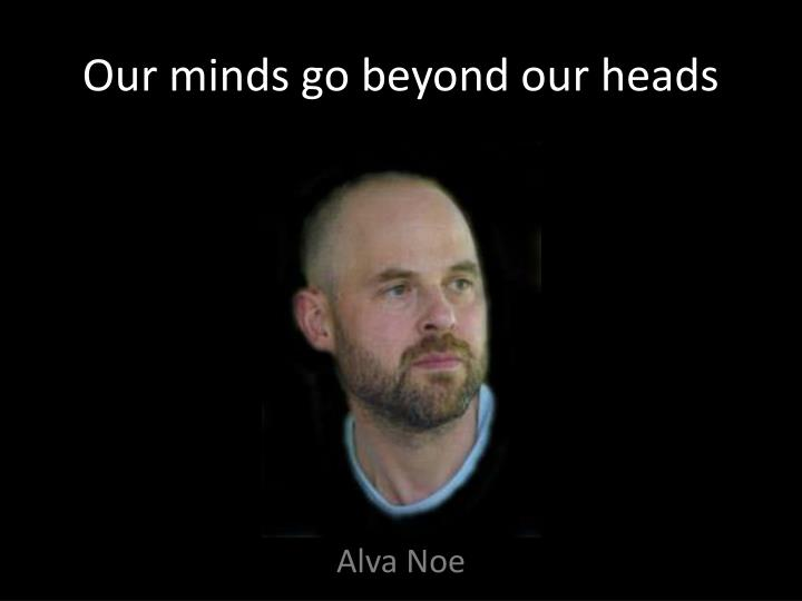 Our minds go beyond our heads