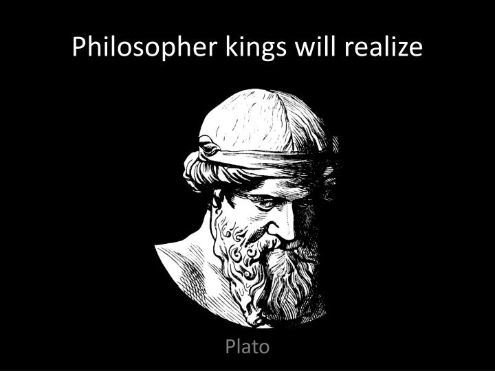 Philosopher kings will realize