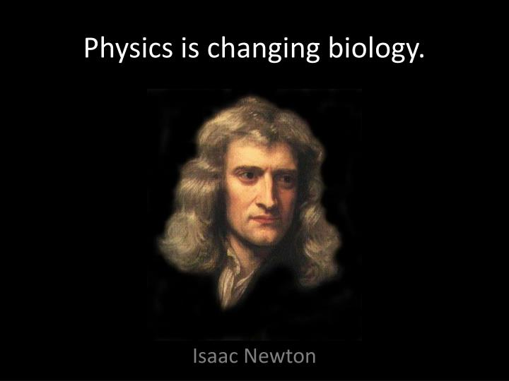 Physics is changing biology.