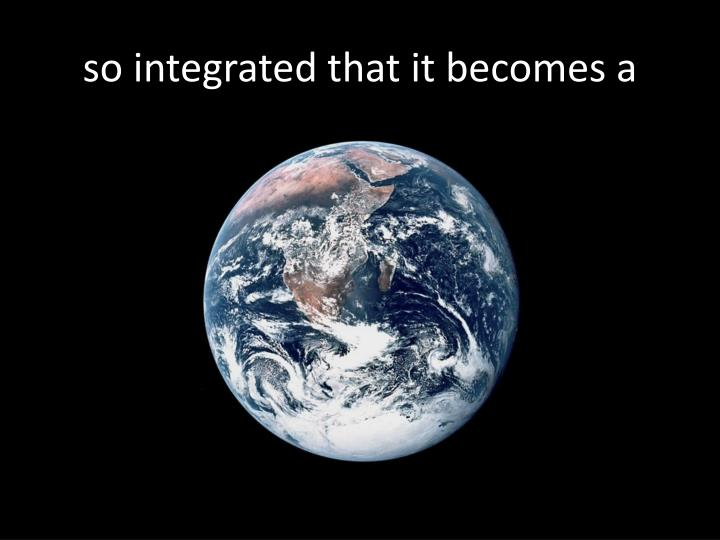 so integrated that it becomes a