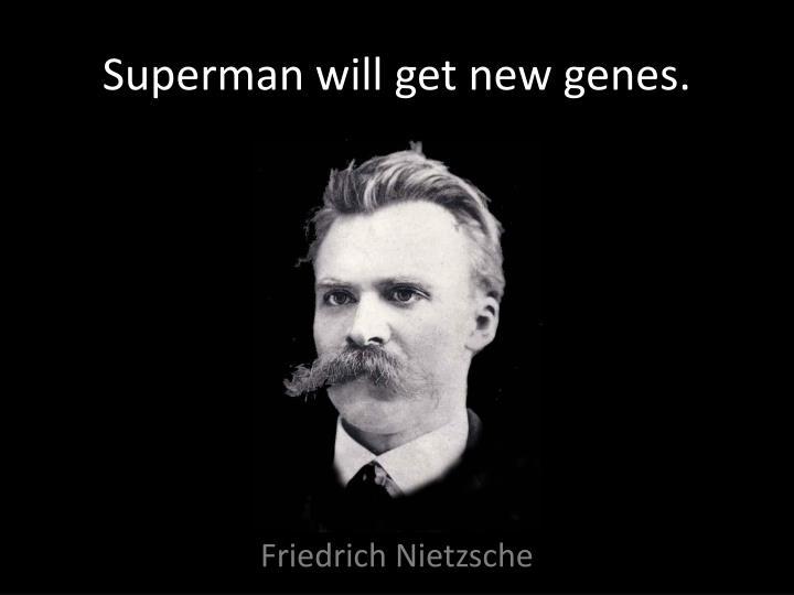 Superman will get new genes.