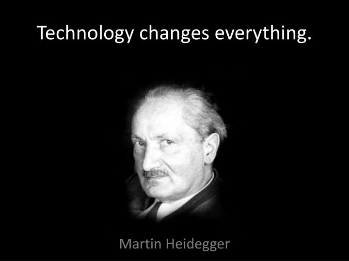 Technology changes everything.
