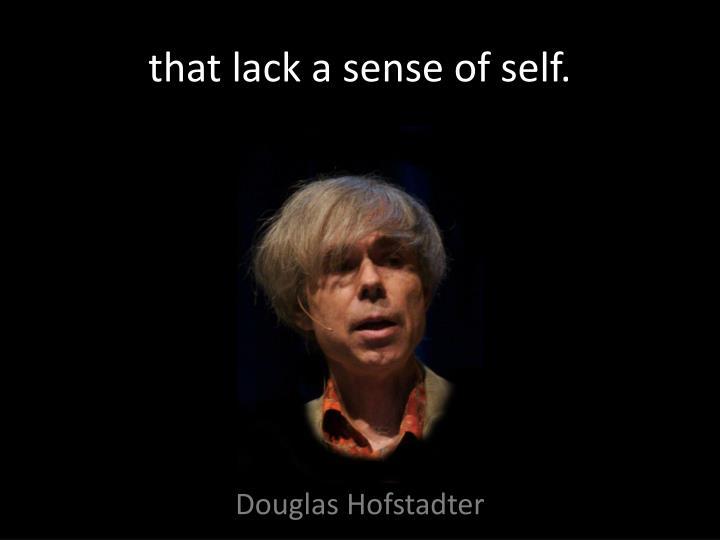 that lack a sense of self.