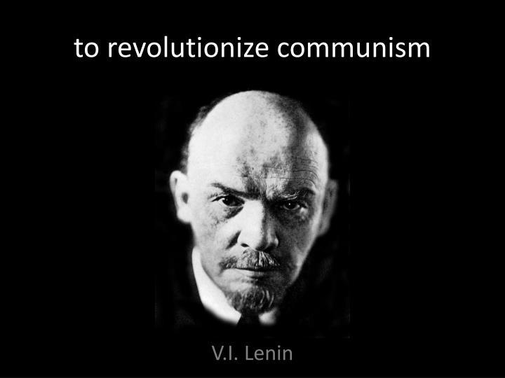 to revolutionize communism