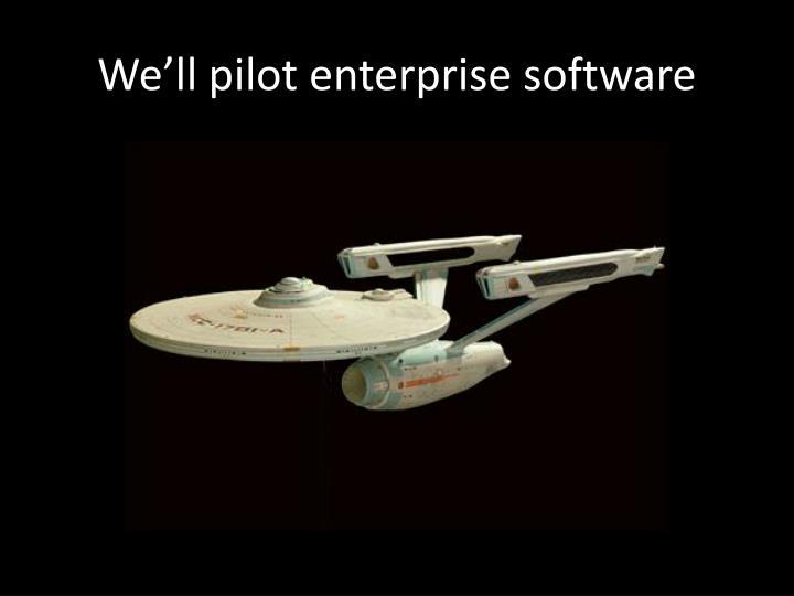 We'll pilot enterprise software
