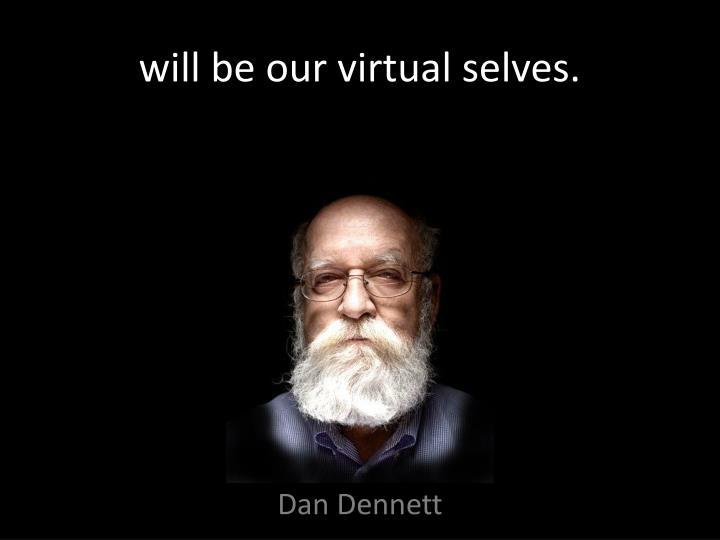 will be our virtual selves.