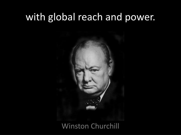 with global reach and power.