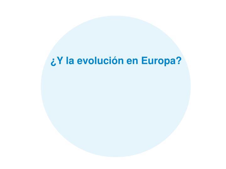 ¿Y la evolución en Europa?