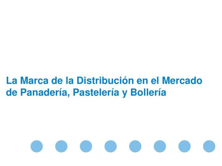 La Marca de la Distribución en el Mercado de Panadería, Pastelería y Bollería