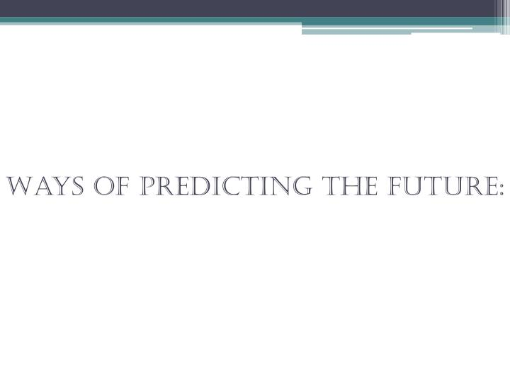 Ways of predicting the future: